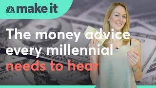 The money advice every millennial needs to hear | CNBC Make It
