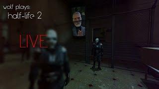 Wolf Plays: Half-Life 2 [LIVE]