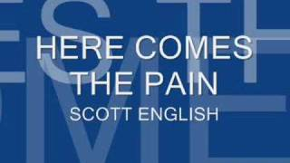 HERE COMES THE PAIN  SCOTT ENGLISH