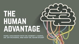 The Human Advantage: Panel Discussion with Drs. Robert J. Marks, Jay Richards, and Kevin Stuart