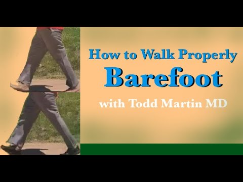 How to Walk Properly-Barefoot with Todd Martin MD