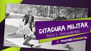 Ditadura Militar no Brasil - Parte 1 (Antecedentes) - Mundo História - ENEM