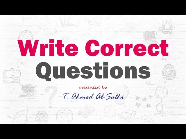 Write Correct Questions (1) - كتابة اسئلة صحيحة