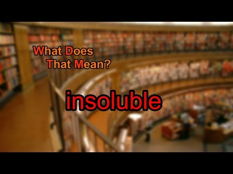 What does insoluble mean?