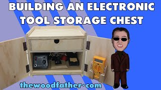 Building An Electronic Tool Storage Chest - Thewoodfather