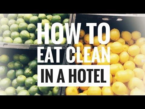 How To EAT CLEAN In A Hotel
