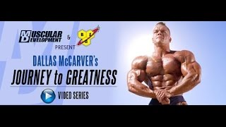 Dallas McCarver's Journey to Greatness Video Series - Part 1(While many athletes have chosen to sit out the Olympia the first time they qualify for it, Dallas McCarver has chosen a different path. After winning his first show, ..., 2015-07-23T00:45:33.000Z)