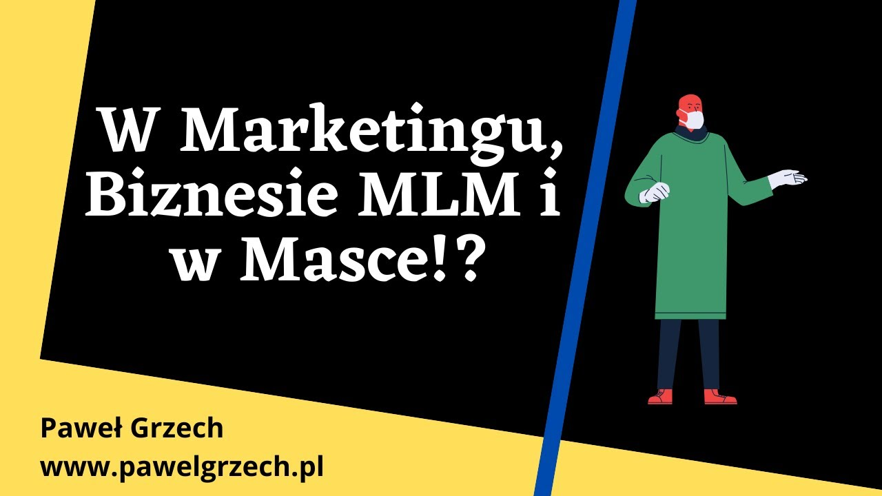 W Marketingu, Biznesie MLM i w Masce!?