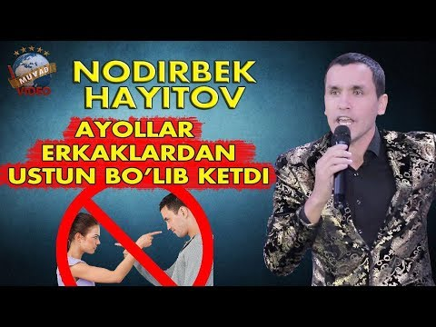 Nodirbek Hayitov (Nodir lo`li) - Ayollar erkaklardan ustun bo`lib ketdi