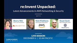 re:Invent Unpacked: Latest Advancements in AWS Networking & Security - Webinar