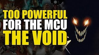 Too Powerful For Marvel Movies: The Void