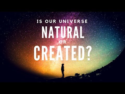 Is Our Universe Natural Or Created?