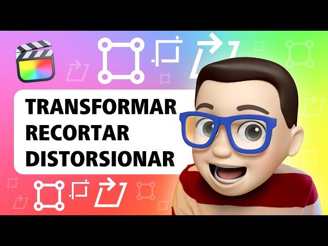 🛠 Herramientas Transformar, Recortar y Distorsionar en Final Cut Pro