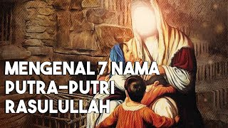 Mengenal Nama Anak 7 Putra Putri Nabi Muhammad ﷺ