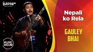 Nepali ko Rela - Gauley Bhai - Music Mojo Season 6 - Kappa TV