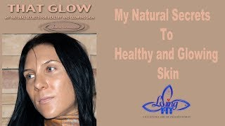 THAT GLOW! My Natural Secrets To Healthy And Glowing Skin eBook