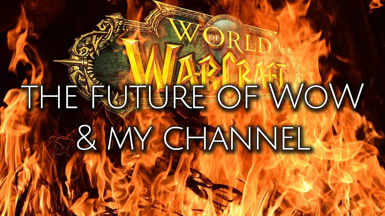 The Future of WoW & My Channel