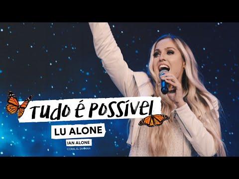 Lu Alone, Ian Alone, Coral El Shamah – Tudo é Possível
