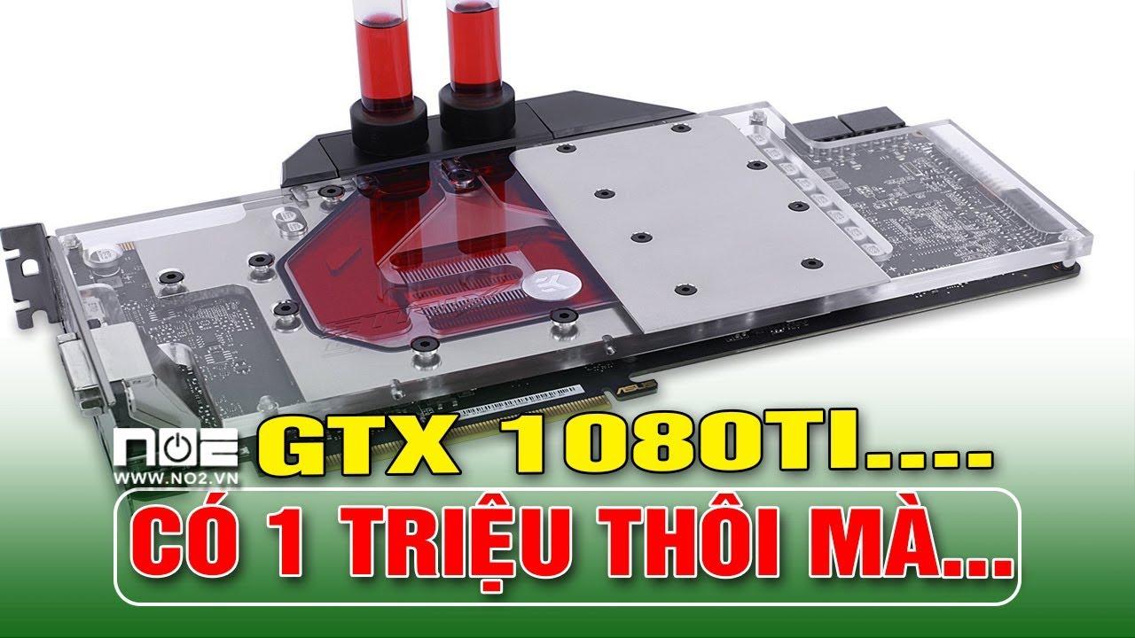 Đầu năm mua GTX 1080ti 11G với giá 1 triêu TỎA NHIỆT NƯỚC    VỠ ÒA TRONG CẢM xÚC