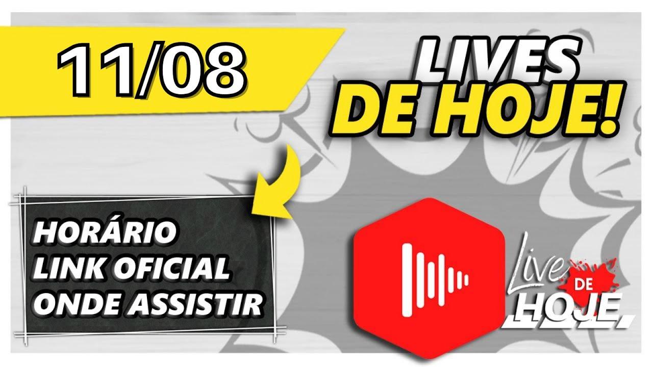 Quais lives tem hoje dia 11/08? - Live de Hoje Oficial! | Todas [LIVES DE HOJE]