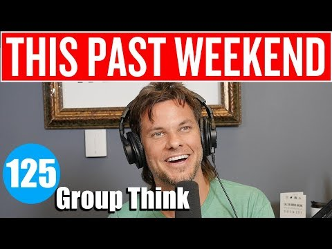 Group Think   This Past Weekend #125