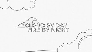 Cloud by Day, Fire by Night