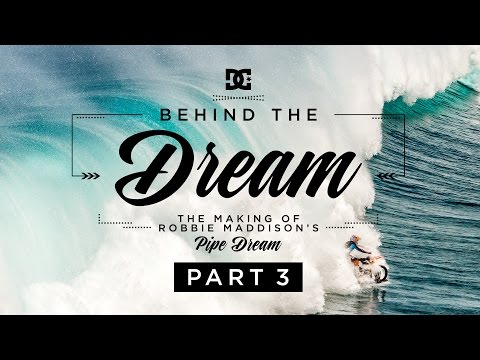 DC SHOES: ROBBIE MADDISON'S BEHIND THE DREAM PART 3: THE MAKING OF 'PIPE DREAM'