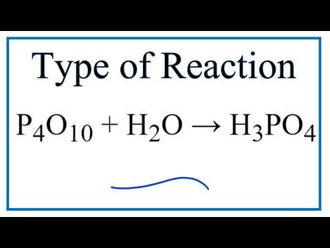 Type Of Reaction For P4O10 + H2O = H3PO4