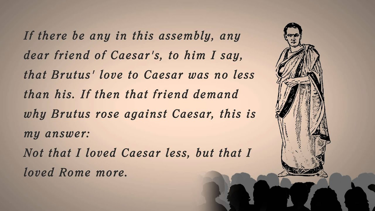 brutus speech in julius caesar Brutus is one of the central characters in the play 'julius caesar' written by william shakespeare brutus' character is complex, and he is often.
