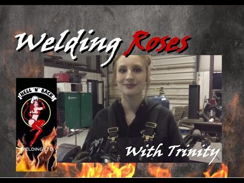 Welding Roses with Trinity