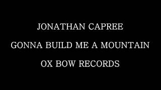 Jonathan Capree - Gonna Build Me A Mountain - Ox Bow Records