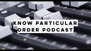 Know Particular Order Podcast Ep. 1
