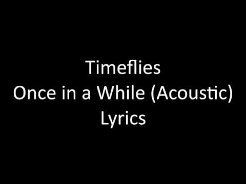 Timeflies - Once in a While (Acoustic) Lyrics
