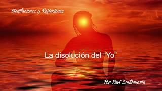 """La disolución del """"Yo"""" - No Dualidad"""