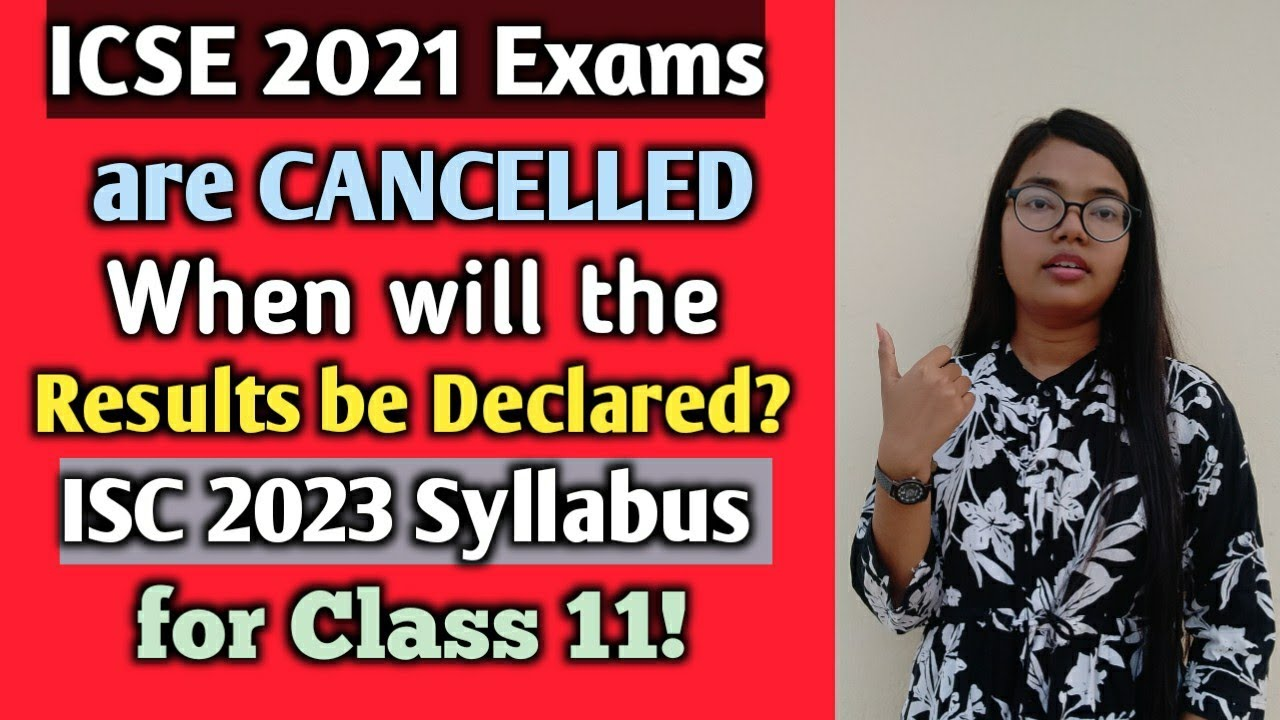 ICSE 2021 Exams are Cancelled | When will the Results be declared? ISC 2023 Syllabus for Class 11 !