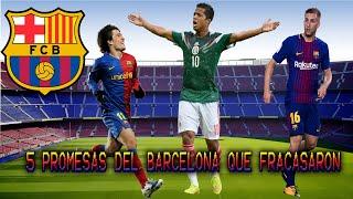 Las 5 Promesas Del Barcelona Que Fracasaron 😢