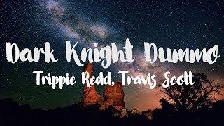 Trippie Redd (Ft. Travis Scott) - Dark Knight Dummo [Lyrics]