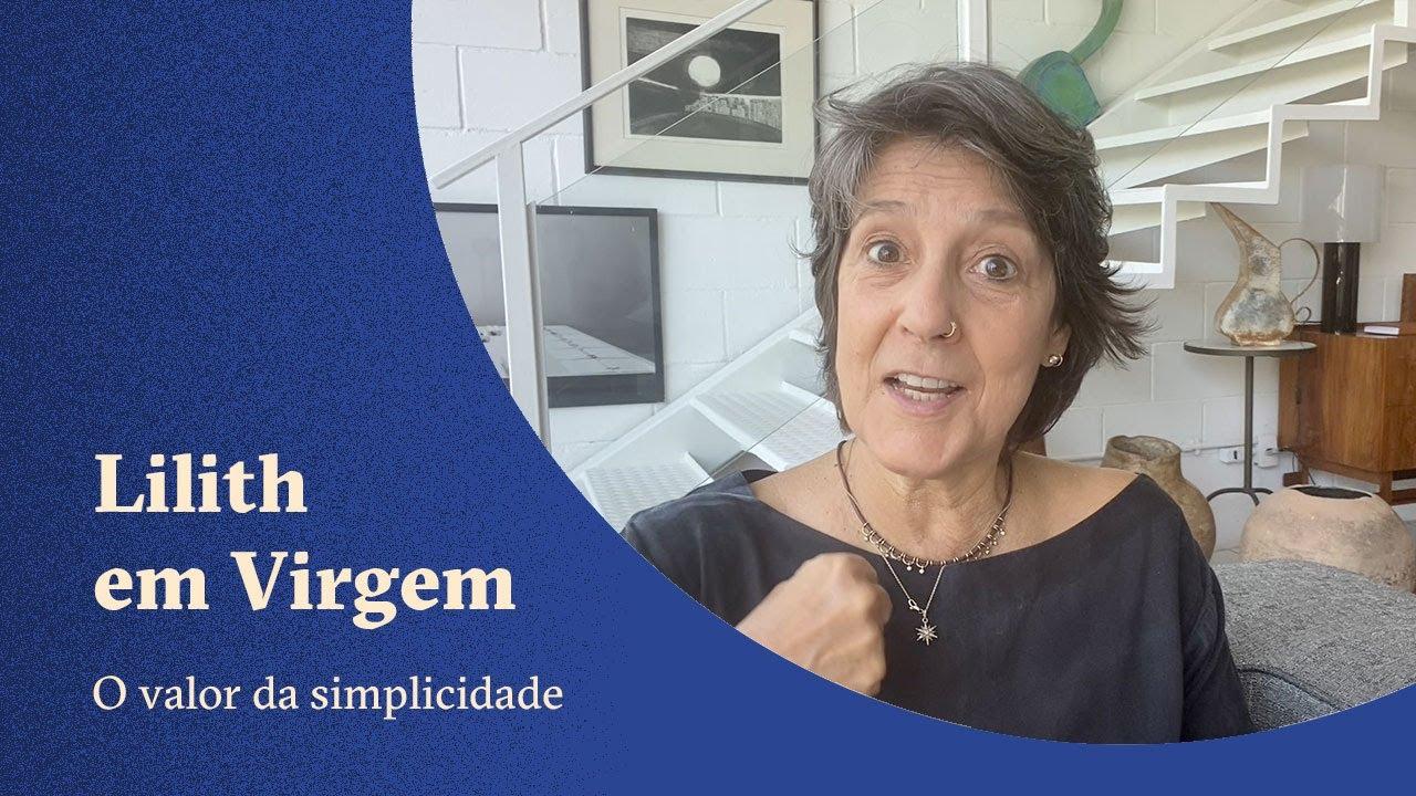 Lilith em Virgem - O valor da simplicidade - Claudia Lisboa