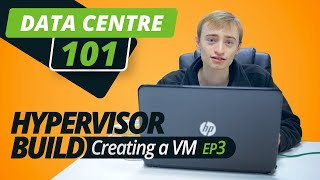DATA CENTRE 101 | HYPERVISOR BUILD | EP 3 | CREATING THE VM!