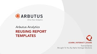 Arbutus Analytics Tutorial - Reusing Report Templates