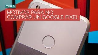 Motivos para no comprar un Google Pixel