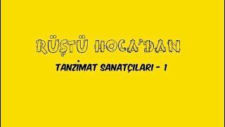 30) Tanzimat 1. Dönem Sanatçıları - 1 ( RÜŞTÜ HOCA )