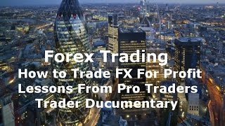 How to Trade Forex Lessons from Professional FX Traders Documentary