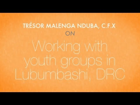 Brother Trésor Malenga Nduba, C.F.X. on Working with youth groups in Lubumbashi, DRC.