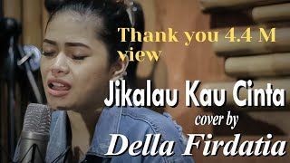 Video Judika - Jikalau Kau Cinta (COVER) by Della Firdatia download MP3, 3GP, MP4, WEBM, AVI, FLV Juli 2018