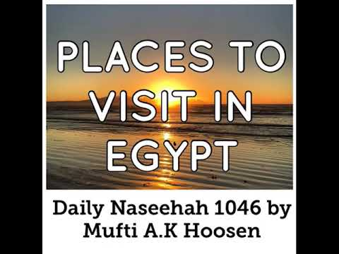 PLACES TO VISIT IN EGYPT. Daily Naseehah 1046 by Mufti A.K Hoosen