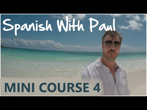 Learn Spanish With Paul - Mini Course 4