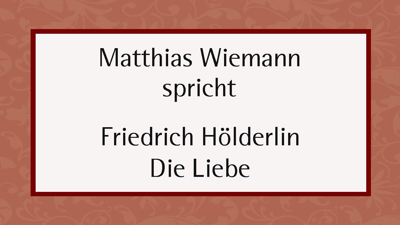 Friedrich Hölderlin Die Liebe 1804 I