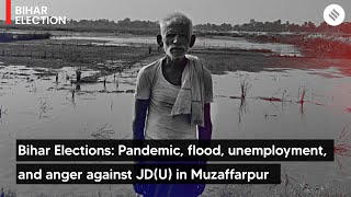 Bihar Elections: Pandemic, flood, unemployment, and anger against JD(U) in Muzaffarpur
