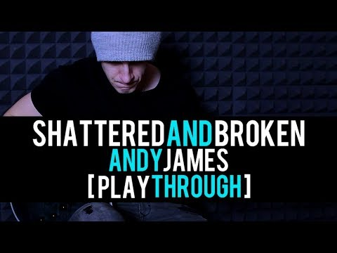 Shattered And Broken - Andy James [Playthrough]